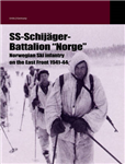 SS-Schijager Batallion \'Norge\': Norwegian Ski Infantry on the East Front 1941-44