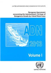 European Agreement Concerning the International Carriage of Dangerous Goods by Inland Waterways (ADN) 2013 Including the Annexed Regulations, Applicable as from 1 January 2013