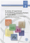 A Review of Experiences of Establishing Emerging Farmers in South Africa: Case Lessons and Implications for Farmer Support within Land Reform Programmes