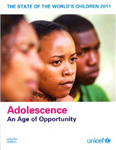 The State of the World\'s Children 2011: Adolescence: An Age of Opportunity
