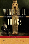 Wonderful Things: A History of Egyptology