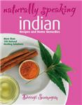 Naturally Speaking: Indian Recipes and Home Remedies