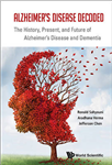 Alzheimer's Disease Decoded: The History, Present, And Futur