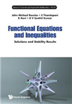 Functional Equations And Inequalities: Solutions And Stabili