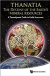 Thanatia: The Destiny Of The Earth\'s Mineral Resources - A Thermodynamic Cradle-to-cradle Assessment