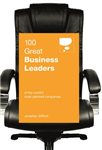 100 Great Business Leaders: of the World\'s Most Admired Companies