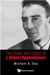 Hope And Vision Of J. Robert Oppenheimer, The