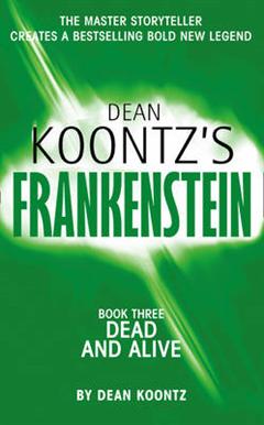 Dead and Alive (Dean Koontz\'s Frankenstein, Book 3)