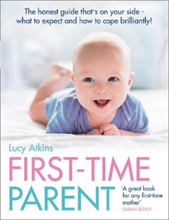 First-Time Parent: The honest guide to coping brilliantly and staying sane in your baby\'s first year