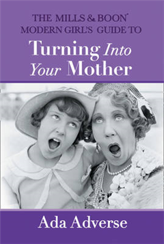 Mills & Boon Modern Girl's Guide to Turning into Your Mother