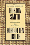 Forgotten Truth: The Common Vision of the World\'s Religions