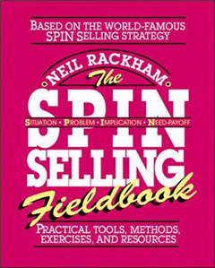 SPIN Selling Fieldbook: Practical Tools, Methods, Exercises