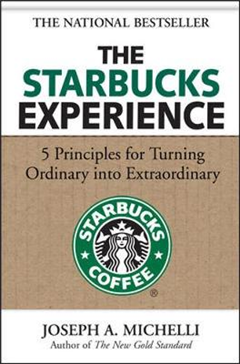 Starbucks Experience: 5 Principles for Turning Ordinary Into