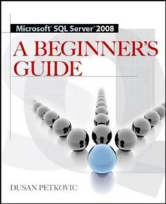 MICROSOFT SQL SERVER 2008 A BEGINNER\'S GUIDE