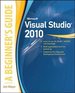 Microsoft Visual Studio 2010: A Beginner\'s Guide