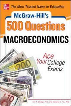 McGraw-Hill\'s 500 Macroeconomics Questions: Ace Your College Exams: 3 Reading Tests + 3 Writing Tests + 3 Mathematics Tests