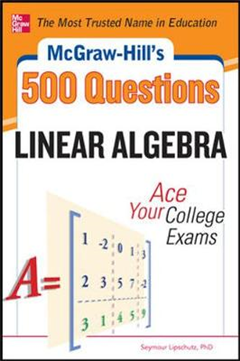 McGraw-Hill\'s 500 College Linear Algebra Questions to Know by Test Day