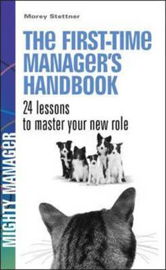 First Time Manager's Handbook. 24 Lessons to Master Your New