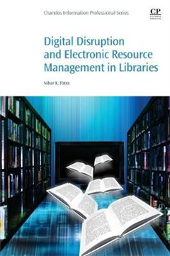 Digital Disruption and Electronic Resource Management in Lib