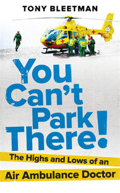 You Can\'t Park There!: The Highs and Lows of an Air Ambulance Doctor