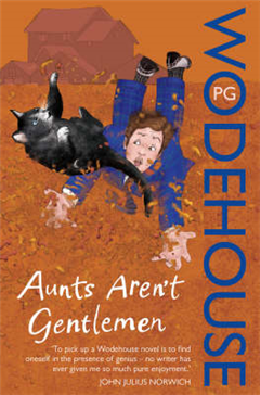 Aunts Aren\'t Gentlemen: (Jeeves & Wooster)