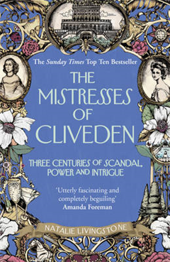 The Mistresses of Cliveden: Three Centuries of Scandal, Power and Intrigue in an English Stately Home