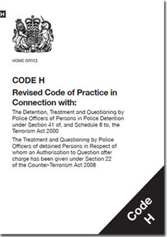 Police and Criminal Evidence Act 1984 (PACE): *Code H: Revised Code of Practice in Connection with, the Detention, Treatment and Questioning by Police Officers of Persons in Police Detention Under Section 41 of, and Schedule 8 to, the Terrorism Act 2000