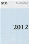The Stationery Office Annual Catalogue 2012
