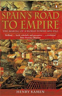 Spain\'s Road to Empire: The Making of a World Power, 1492-1763
