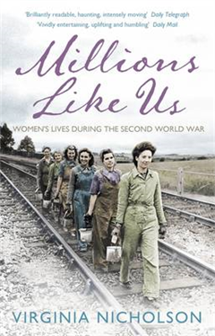 Millions Like Us: Women\'s Lives in the Second World War