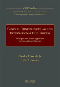 General Principles of Law and International Due Process: Principles and Norms Applicable in Transnational Disputes