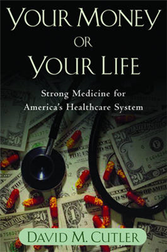 Your Money or Your Life: Strong Medicine for America\'s Health Care System