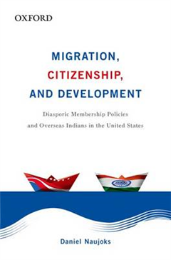 Migration, Citizenship, and Development: Diasporic Membership Policies and Overseas Indians in the United States