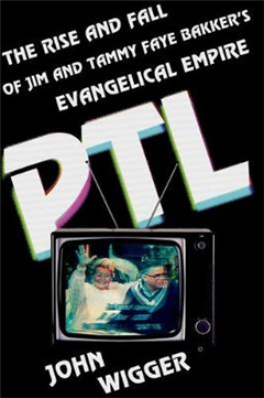PTL: The Rise and Fall of Jim and Tammy Faye Bakker\'s Evangelical Empire