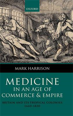 Medicine in an age of Commerce and Empire: Britain and its Tropical Colonies 1660-1830