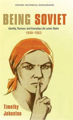 Being Soviet: Identity, Rumour, and Everyday Life under Stalin 1939-1953