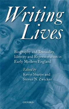 Writing Lives: Biography and Textuality, Identity and Representation in Early Modern England