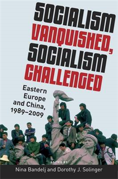 Socialism Vanquished, Socialism Challenged: Eastern Europe and China, 1989-2009