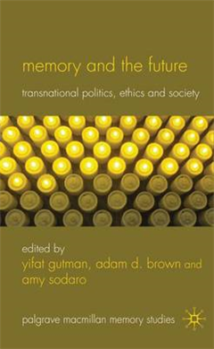 Memory and the Future: Transnational Politics, Ethics and Society