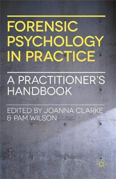 Forensic Psychology in Practice: A Practitioner\'s Handbook
