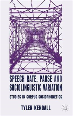 Speech Rate, Pause and Sociolinguistic Variation: Studies in Corpus Sociophonetics