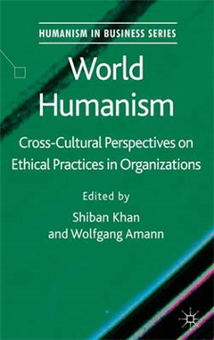 World Humanism: Cross-cultural Perspectives on Ethical Practices in Organizations