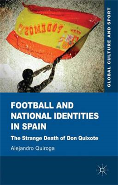 Football and National Identities in Spain: The Strange Death of Don Quixote