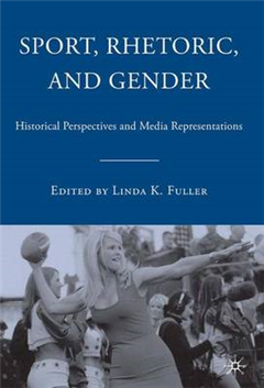 Sport, Rhetoric, and Gender: Historical Perspectives and Media Representations