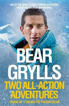 Bear Grylls: Two All-action Adventures: Facing Up / Facing the Frozen Ocean