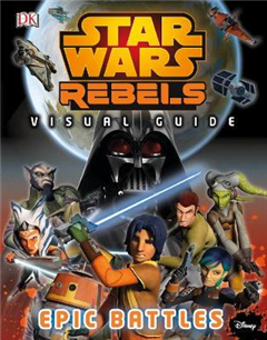 Star Wars Rebels (TM): The Epic Battle: The Visual Guide