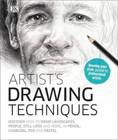 Artist\'s Drawing Techniques: Discover How to Draw Landscapes, People, Still Lifes and More, in Pencil, Charcoal, Pen and Pastel