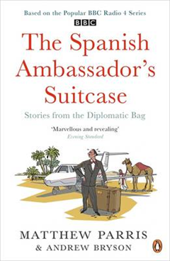 The Spanish Ambassador\'s Suitcase: Stories from the Diplomatic Bag