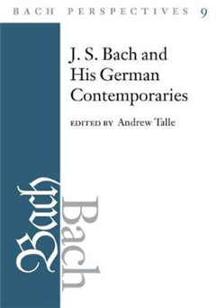 Bach Perspectives, Volume 9: J.S. Bach and His Contemporaries in Germany