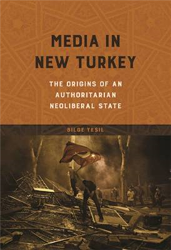 Media in New Turkey: The Origins of an Authoritarian Neoliberal State